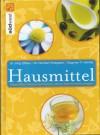Hausmittel. Geprüfte Naturheilheilmittel ohne Nebenwirkungen - Jörg Zittlau, Norbert Kriegisch, Dagmar Heinke