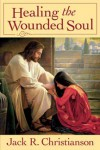Healing The Wounded Soul - Jack R. Christianson