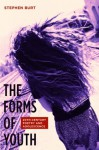 The Forms of Youth: Twentieth-Century Poetry and Adolescence - Stephen Burt
