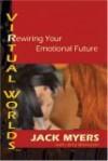Virtual Worlds: Rewiring Your Emotional Future - Jack Myers