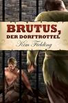 Brutus, der Dorftrottel - Anna Doe, Kim Fielding