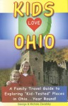 Kids Love Ohio: A Parent's Guide to Exploring Fun Places in Ohio With Children. . .year Round! (Kids Love Ohio) - George Zavatsky, Michele A. Zavatsky
