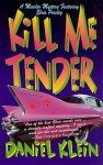 Kill Me Tender: A Murder Mystery Featuring the Singing Sleuth Elvis Presley - Daniel Klein