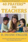 40 Prayers for Teachers (40 Prayers I) - D. Duane Engler