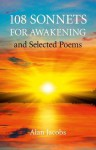 108 Sonnets for Awakening: And Selected Poems - Alan Jacobs