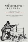 The Accumulation of Freedom: Writings on Anarchist Economics - Anthony J. Nocella II, Deric Shannon, John Asimakopoulos, Michael Albert, Iain Mckay