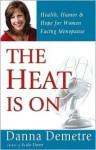 The Heat Is on: Health, Humor & Hope for Women Facing Menopause - Danna Demetre