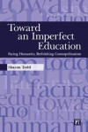 Toward An Imperfect Education: Facing Humanity, Rethinking Cosmopolitanism (Interventions: Education, Philosophy, And Culture) - Sharon Todd