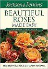 Jackson and Perkins Beautiful Roses Made Easy - Teri Dunn, Bruce Asakawa, Sharon Asakawa