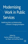 Modernising Work in Public Services: Redefining Roles and Relationships in Britain's Changing Workplace - Philip James, Pauline Dibben, Geoffrey Wood, Ian Roper