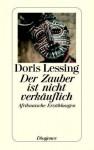 Der Zauber ist nicht verkäuflich: Afrikanische Erzählungen - Doris Lessing