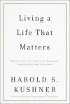 Living a Life That Matters: Resolving the Conflict between Conscience and Success - Harold S. Kushner