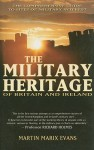 The Military Heritage of Britain and Ireland: The Comprehensive Guide to Sites of Military Interest - Martin Marix Evans