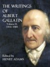 THE WRITINGS OF ALBERT GALLATIN (1816-1848) - Albert Galatin, Henry Adams