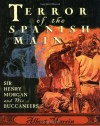 Terror of the Spanish Main: Sir Henry Morgan and His Buccaneers - Albert Marrin