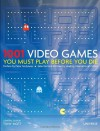 1001 Video Games You Must Play Before You Die - Chris Baker, Rob Smith, Martin Davies, Jamie Russell, Ben Wilson, Ben Maxwell, David McCarthy, Joao Diniz Sanches, Tom Benjamin, Jim Rossignol, Richard Stanton, Matthew Castle, Tony Mott, Peter Molyneux, Chris Dahlen, Christian Donlan, Nathan Ditum, Sam Grant, Mitch Krpat
