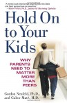 Hold On to Your Kids: Why Parents Need to Matter More Than Peers - Gordon Neufeld, Gabor Maté