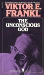 The Unconscious God - Viktor E. Frankl