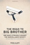 Road to Big Big Brother: One Mans Struggle Against: One Man's Struggle Against the Surveillance Society - Ross Clark