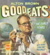 Good Eats: Volume 1, The Early Years - Alton Brown