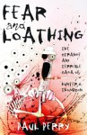 Fear and Loathing: The Strange and Terrible Saga of Hunter S. Thompson - Paul Perry