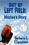 Out of Left Field: Marlee's Story - Barbara L. Clanton