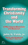 Transforming Christianity And The World: A Way Beyond Absolutism And Relativism - John B. Cobb Jr., Paul F. Knitter