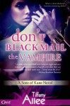 Don't Blackmail the Vampire (Entangled Covet) - Tiffany Allee