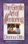 The Gentle Art of Mentoring - Donna Otto