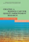 Creating a Business Case for Quality Improvement Research: Expert Views: Workshop Summary - Samantha Chao, Institute of Medicine