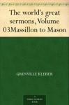 The world's great sermons, Volume 03Massillon to Mason - Grenville Kleiser