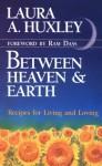 Between Heaven and Earth - Laura Archera Huxley, Ram Dass