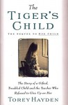 Tiger's Child: The Story of a Gifted, Troubled Child and the Teacher - Torey L. Hayden