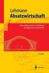 Absatzwirtschaft: Eine Marktorientierte Einfuhrung Fur Okonomen Und Juristen - Matthias Lehmann