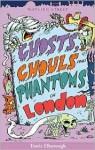 Ghosts, Ghouls and Phantoms of London - Travis Elborough