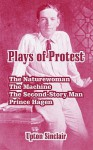 Plays of Protest: The Naturewoman, the Machine, the Second-Story Man, Prince Hagen - Upton Sinclair