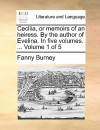 Cecilia, or Memoirs of an Heiress. by the Author of Evelina. in Five Volumes. ... Volume 1 of 5 - Fanny Burney