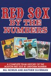 Red Sox by the Numbers: A Complete Team History of the Boston Red Sox by Uniform Number - Bill Nowlin, Matthew Silverman, Joe Castiglione