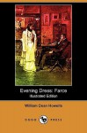 Evening Dress: Farce (Illustrated Edition) (Dodo Press) - William Dean Howells