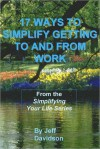 17 Ways to Simplify Getting to and from Work - Jeff Davidson