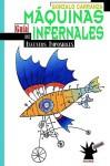 Maquinas Infernales: Guia de Inventos Imposibles - Gonzalo Carranza, Max Cachimba