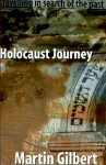 Holocaust Journey: Traveling in Search of the Past - Martin Gilbert