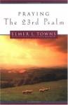 Praying the 23rd Psalm - Elmer L. Towns