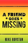 A Friend Goes Missing - Mike Houston
