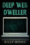 Deep Web Dweller (Hunter Becomes Prey, #2) - Billy Wong