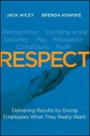 Respect: Delivering Results by Giving Employees What They Really Want - Jack Wiley, Brenda Kowske