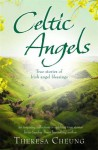 Celtic Angels: True stories of Irish Angel Blessings - Theresa Cheung