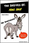 The Secrets of Feng Shui for SmartAsses - Feng Shui Book - Attract Wealth, Abundance, Romance, and Prosperity In Your Life Using The Secrets of Ancient Feng Shui Masters - SmartAsses Publishing, Smith Kindle Publishing, M. Smith, for SmartAsses Publishing