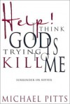 Help, I Think God is Trying to Kill Me - Michael S. Pitts
