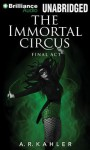The Immortal Circus: Final ACT - A R Kahler, Amy McFadden